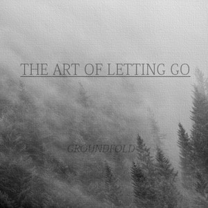 The Art of Letting Go by Groundfold