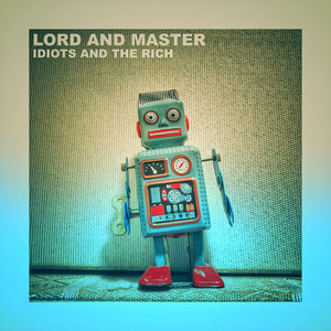 Idiots and the Rich album