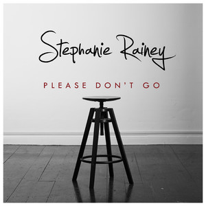 Please Don't Go - Stephanie Rainey