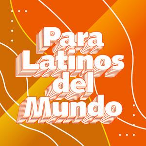 Para Latinos del Mundo