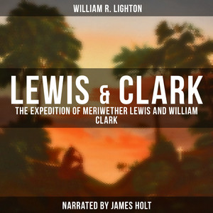 Lewis & Clark (The Expedition of Meriwether Lewis and William Clark)