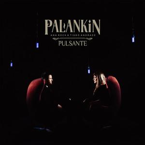Pulsante by Palankin, Ana Rock, Tiago Andrade