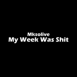 My Week Was Shit