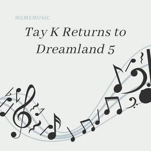 Tay K Returns to Dreamland 5