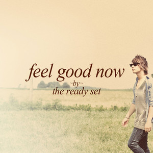 Feel Good Now - The Ready Set