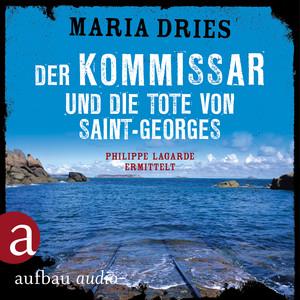 Der Kommissar und die Tote von Saint-Georges - Kommissar Philippe Lagarde - Ein Kriminalroman aus der Normandie, Band 11 (Ungekürzt) Hörbuch kostenlos