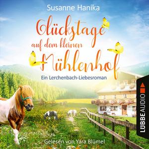 Glückstage auf dem kleinen Mühlenhof - Ein Lerchenbach-Liebesroman (Ungekürzt) Audiobook