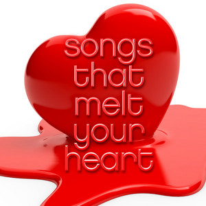 Songs That Melt Your Heart