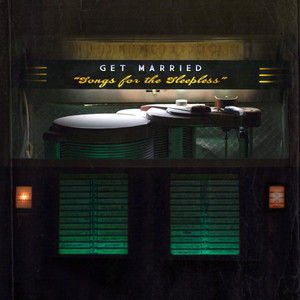 Songs for the Sleepless - Get Married