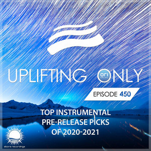 Uplifting Only 450: No-Talking DJ Mix: Top Pre-Release Picks of 2020-2021 [All Instrumental] [FULL]