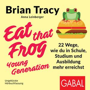 Eat that Frog – Young Generation (22 Wege, wie du in Schule, Studium und Ausbildung mehr erreichst)