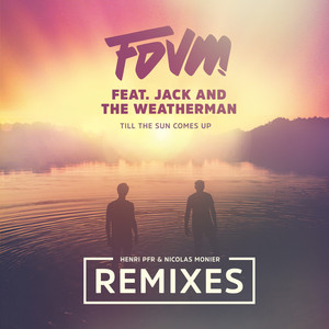 Till The Sun Comes Up (feat. Jack and the Weatherman) [Remixes]