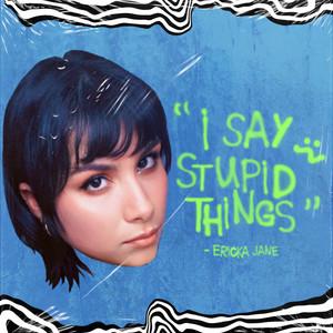 Ericka Jane - I Say Stupid Things