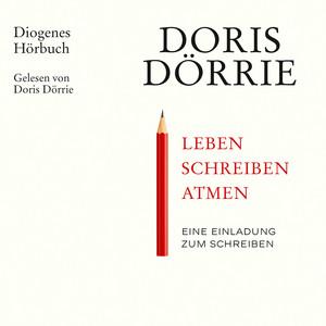 Leben, schreiben, atmen - Eine Einladung zum Schreiben (Ungekürzt) Audiobook