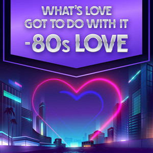 What's Love Got to Do with It - 80s Love