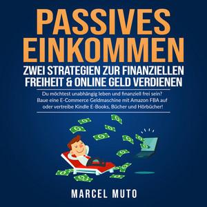 Passives Einkommen - Zwei Strategien zur Finanziellen Freiheit & Online Geld verdienen (Du möchtest unabhängig leben und finanziell frei sein? Baue eine E-Commerce Geldmaschine mit Amazon FBA auf oder vertreibe Kindle E-Books, Bücher und Hörbücher!) Audiobook