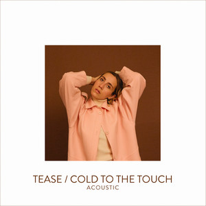 Tease/ Cold To The Touch (Live Acoustic)
