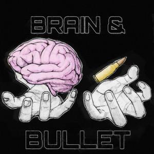 Brain & Bullet