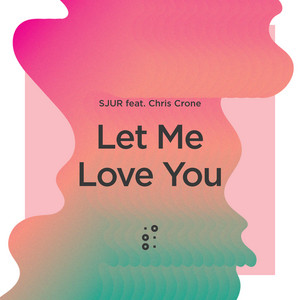 SJUR featuring Chris Crone - Let Me love you