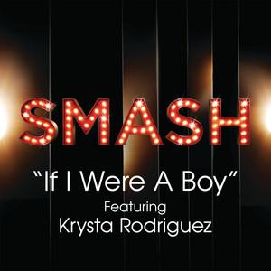 If I Were A Boy (SMASH Cast Version) [feat. Krysta Rodriguez]