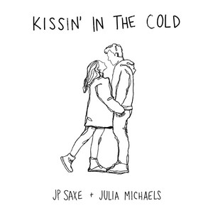 Kissin' In The Cold by JP Saxe, Julia Michaels