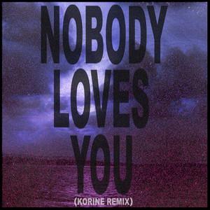 Nobody Loves You (Korine Remix)