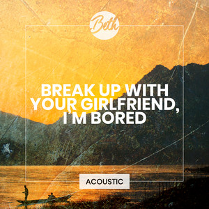 break up with your girlfriend, i'm bored (Acoustic)