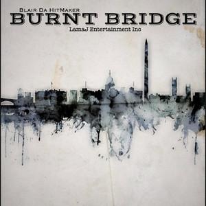 Burnt Bridge by Blair Da HitMaker