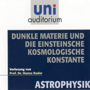 Astrophysik: Dunkle Materie und die Einsteinsche kosmologische Konstante Audiobook