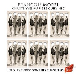 François Morel chante Yves-Marie Le Guilvinec (tous les marins sont des chanteurs) album