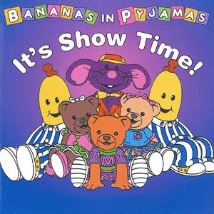 Bananas In Pyjamas - 'It's Show Time' Version by Bananas In Pyjamas