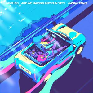 Are We Having Any Fun Yet? (ayokay Remix)