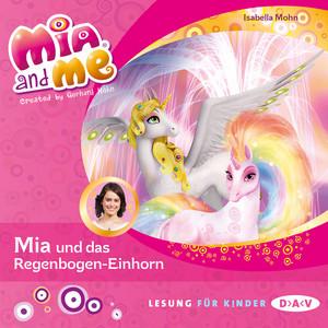 Mia and Me, Teil 21: Mia und das Regenbogen-Einhorn (Lesung mit Musik) Hörbuch kostenlos