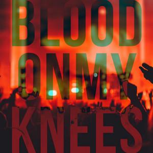 Blood on My Knees