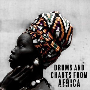 Drums and Chants from Africa by African Music Drums Collection