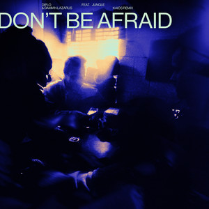 Don't Be Afraid (feat. Jungle) [KAIOS Remix]
