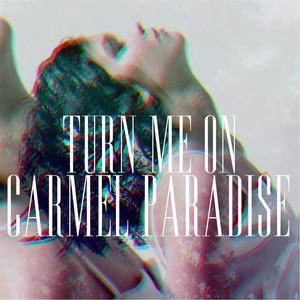 Carmel Paradise - Turn Me On
