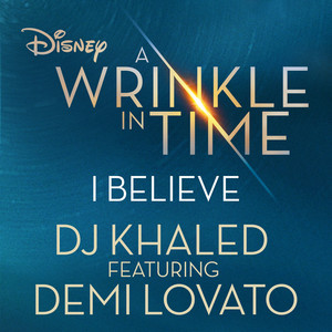 """I Believe (feat. Demi Lovato) [As featured in the Walt Disney Pictures' """"A WRINKLE IN TIME""""]"""
