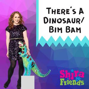 There's a Dinosaur / Bim Bam