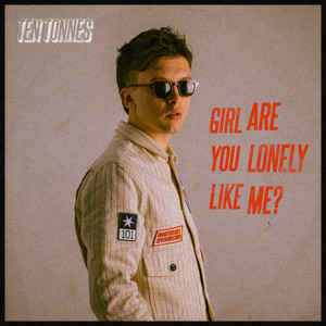 Girl Are You Lonely Like Me?