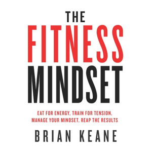 The Fitness Mindset (Eat for Energy, Train for Tension, Manage Your Mindset, Reap the Results) Audiobook