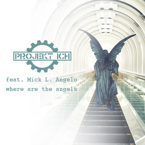 Where Are the Angels - L_igh_t Remix by Projekt Ich, Mick L. Angelo