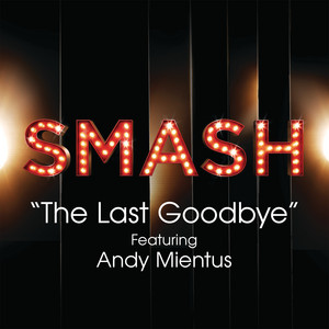 The Last Goodbye (SMASH Cast Version) [feat. Andy Mientus]