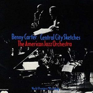 Benny Carter & American Jazz Orchestra: Central City Sketches album