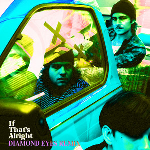 If That's Alright (Diamond Eyes Remix)