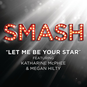 Let Me Be Your Star (SMASH Cast Version featuring Katharine McPhee and Megan Hilty)
