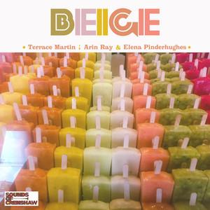 Beige by Terrace Martin, Arin Ray, Elena Pinderhughes