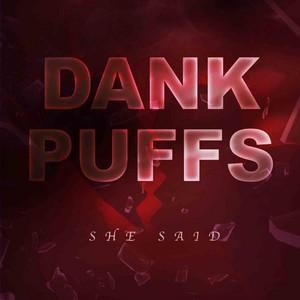 She Said by Dank Puffs