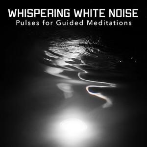 Whispering White Noise Pulses for Guided Meditations