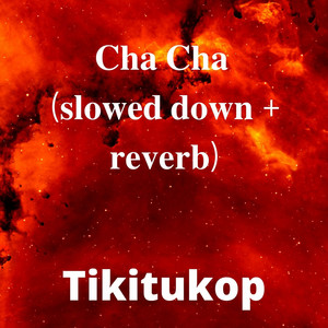 Cha cha (Slowed down+Reverb) (Slowed)
